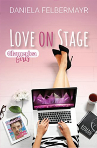 Cover Love on Stage (Glamerica Girls 3) - Daniela Felbermayr