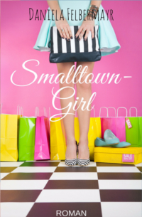 Cover Smalltown Girl (Glamerica Girls 1) - Daniela Felbermayr