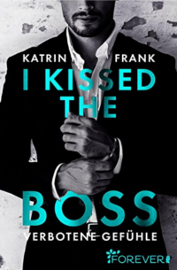 Cover - I kissed the Boss - Verbotene Gefühle - Katrin Frank