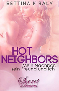 Cover - Hot Neighbors - Mein Nachbar, sein Freund und ich - (Secret Desires) - Bettina Kiraly