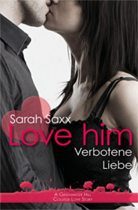 Cover - Love him - Verbotene Liebe (A Greenwater Hill Love Story 7) - Sarah Saxx