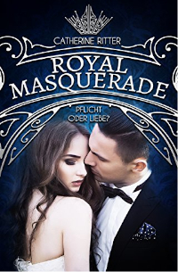Cover - Royal Masquerade - Pflicht oder Liebe - Catherine Ritter