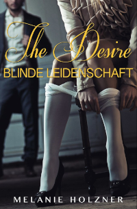 Cover - The Desire - Blinde Leidenschaft - Melanie Holzner