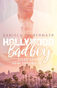 Cover - Hollywood Bad Boy - Liebe kennt kein Drehbuch - Daniela Felbermayr