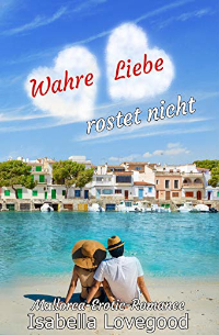 Cover - Wahre Liebe rostet nicht - (Mallorca Erotic Romance - Band 5) - Isabella-Lovegood