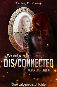 Cover DISCONNECTED - Lieben oder Leiden #Borderline - Lesley B. Strong